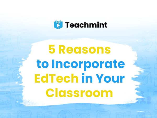 5 Reasons to Incorporate EdTech in Your Classroom