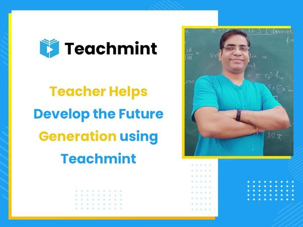 Teacher Helps Develop the Future Generation using Teachmint