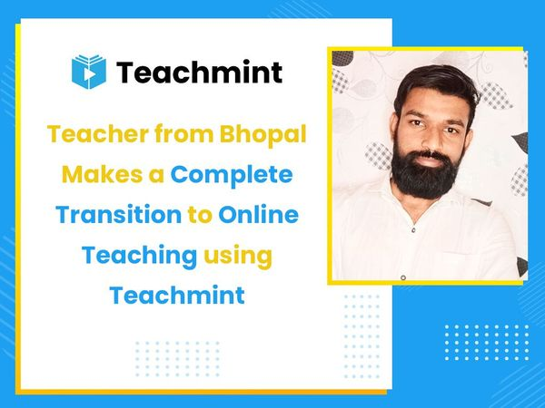 Teacher from Bhopal Makes a Complete Transition to Online Teaching using Teachmint