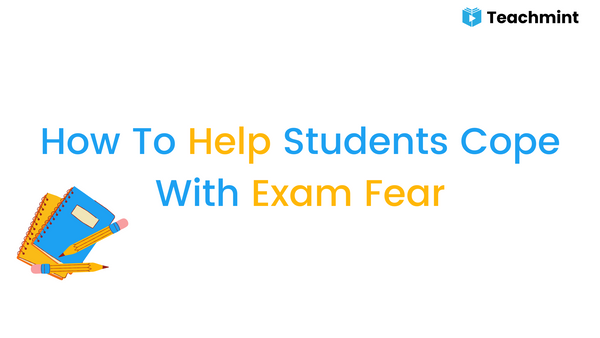 How To Help Students Cope With Exam Fear
