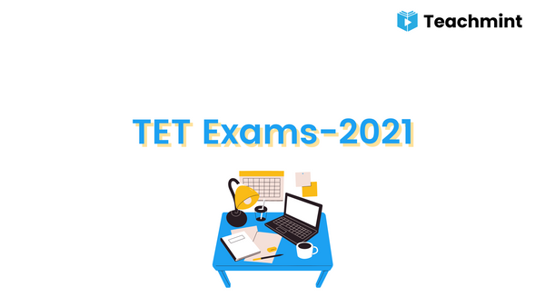 TET Exams 2021- All You Need to Know