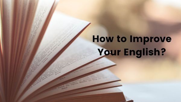 How to Improve Your English? -10 Easy and Effective Tips